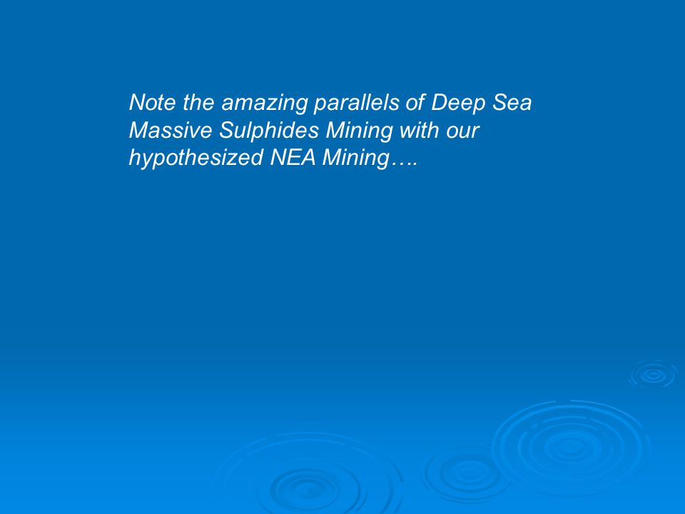 Note the amazing parallels of Deep Sea Massive Sulphides Mining with our hypothesized NEA Mining….