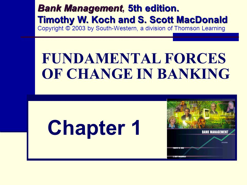 FUNDAMENTAL FORCES OF CHANGE IN BANKING Chapter 1 Bank Management 5th edition.