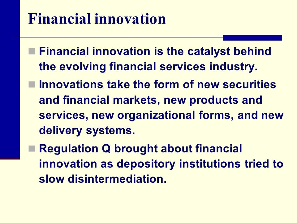 Financial innovation Financial innovation is the catalyst behind the evolving financial services industry.