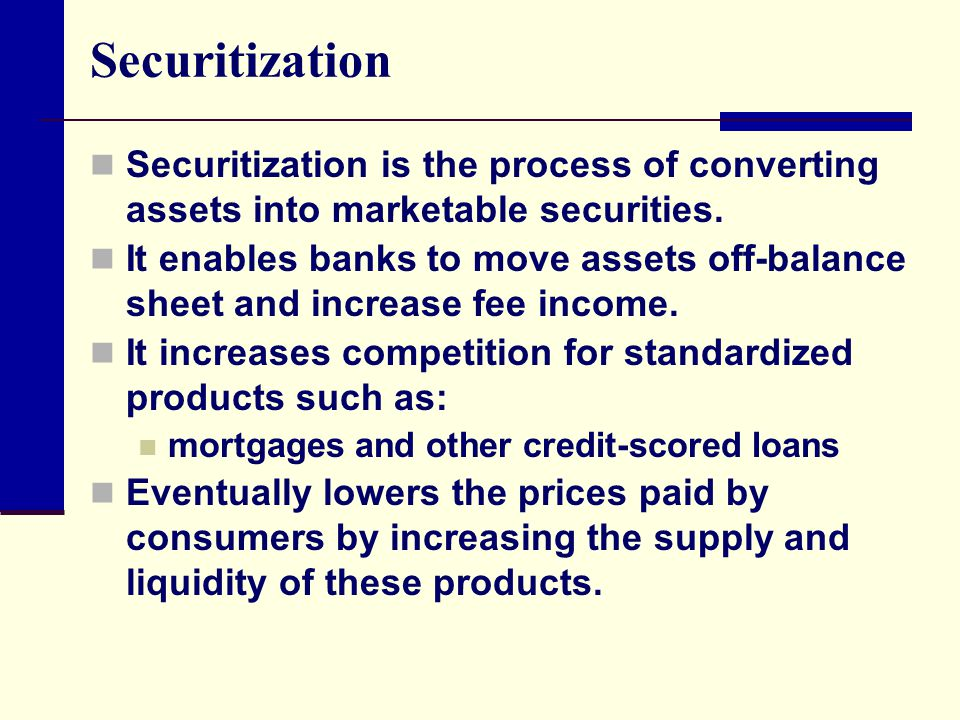 Securitization Securitization is the process of converting assets into marketable securities.