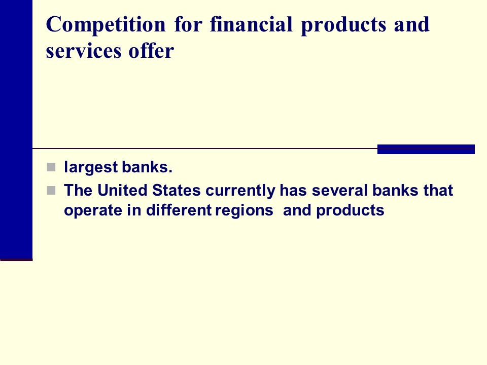 Competition for financial products and services offer largest banks.