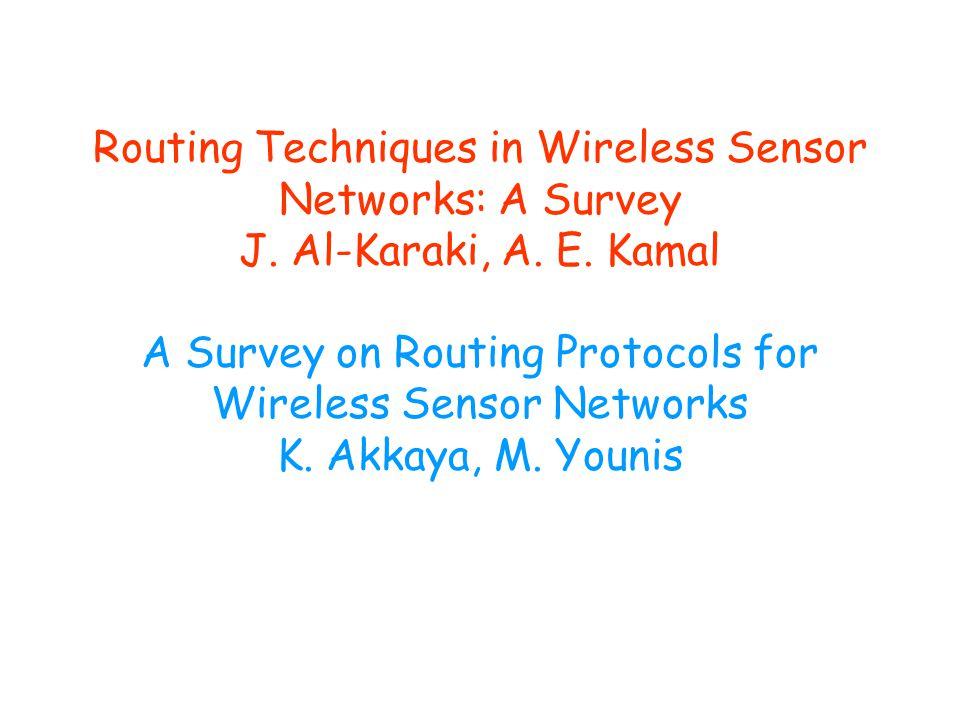 Routing Techniques in Wireless Sensor Networks: A Survey J. Al-Karaki, A. E. Kamal A Survey on Routing Protocols for Wireless Sensor Networks K. Akkay