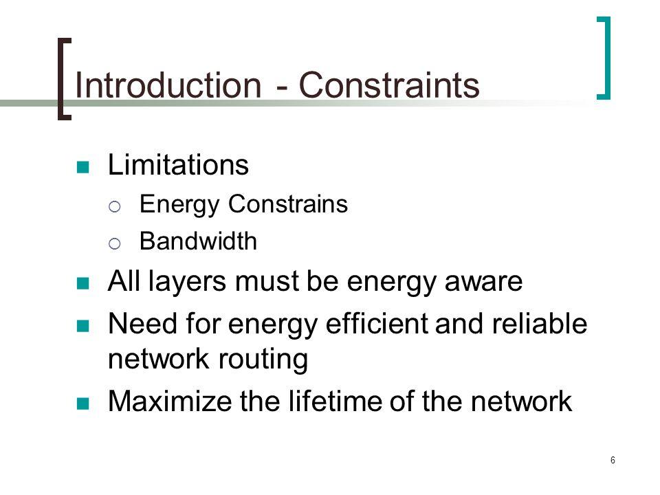 7 Introduction - Routing No global addressing Redundant data traffic Multiple-source single-destination network Careful resource management  Transmission power  On-board energy  Processing capacity  Storage