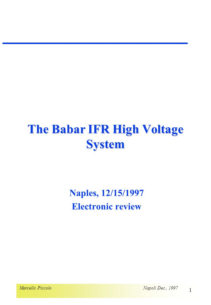 Marcello Piccolo Napoli Dec., 1997 1 The Babar IFR High Voltage System Naples, 12/15/1997 Electronic review