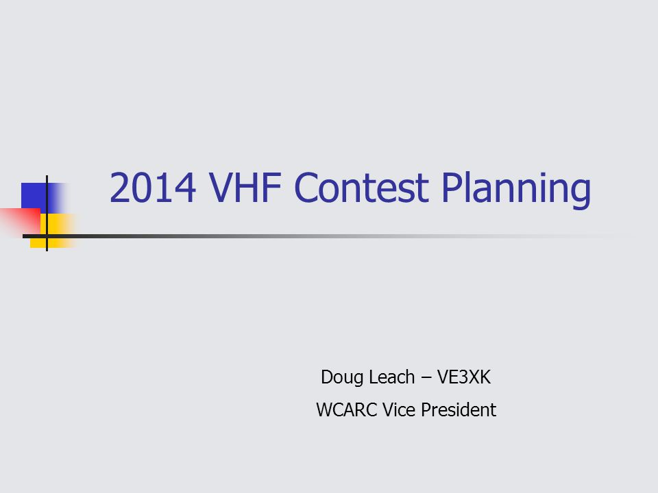 2014 VHF Contest Planning Doug Leach – VE3XK WCARC Vice President