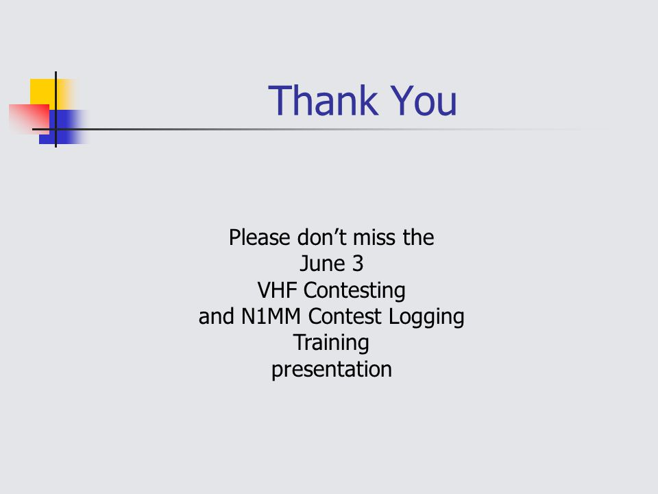 Thank You Please don't miss the June 3 VHF Contesting and N1MM Contest Logging Training presentation