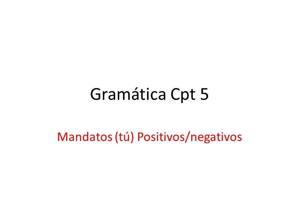 Gramática Cpt 5 Mandatos (tú) Positivos/negativos