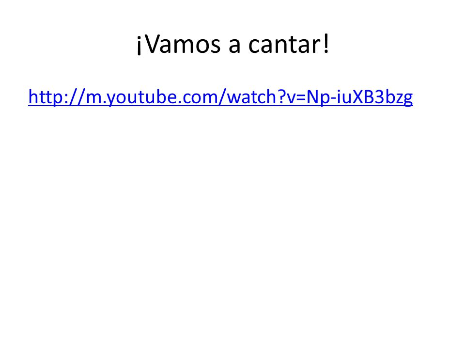¡Vamos a cantar! http://m.youtube.com/watch v=Np-iuXB3bzg