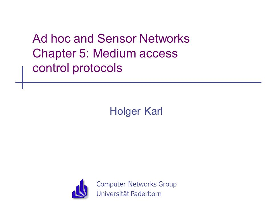 SS 05Ad hoc & sensor networs - Ch 5: MAC protocols2 Goals of this chapter  Controlling when to send a packet and when to listen for a packet are perhaps the two most important operations in a wireless network  Especially, idly waiting wastes huge amounts of energy  This chapter discusses schemes for this medium access control that are  Suitable to mobile and wireless networks  Emphasize energy-efficient operation