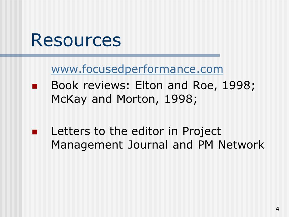 4 Resources www.focusedperformance.com Book reviews: Elton and Roe, 1998; McKay and Morton, 1998; Letters to the editor in Project Management Journal and PM Network