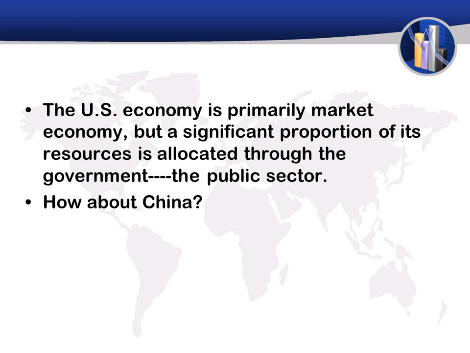 The U.S. economy is primarily market economy, but a significant proportion of its resources is allocated through the government----the public sector.