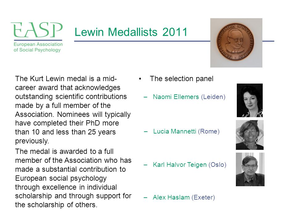 Lewin Medallists 2011 The selection panelThe Kurt Lewin medal is a mid- career award that acknowledges outstanding scientific contributions made by a full member of the Association.