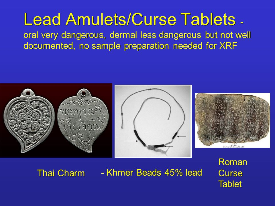 Lead Amulets/Curse Tablets - oral very dangerous, dermal less dangerous but not well documented, no sample preparation needed for XRF - Khmer Beads 45% lead Thai Charm Roman Curse Tablet