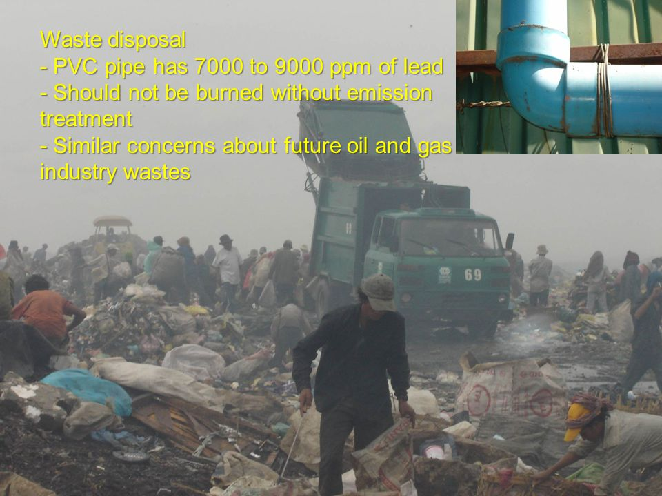 EnvironmentCanadaEnvironnementCanada Waste disposal - PVC pipe has 7000 to 9000 ppm of lead - Should not be burned without emission treatment - Similar concerns about future oil and gas industry wastes
