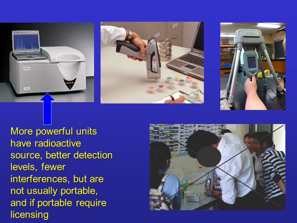 More powerful units have radioactive source, better detection levels, fewer interferences, but are not usually portable, and if portable require licensing