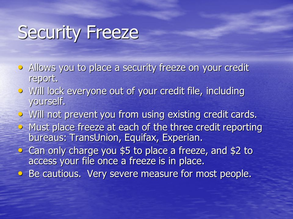 Security Freeze Allows you to place a security freeze on your credit report.