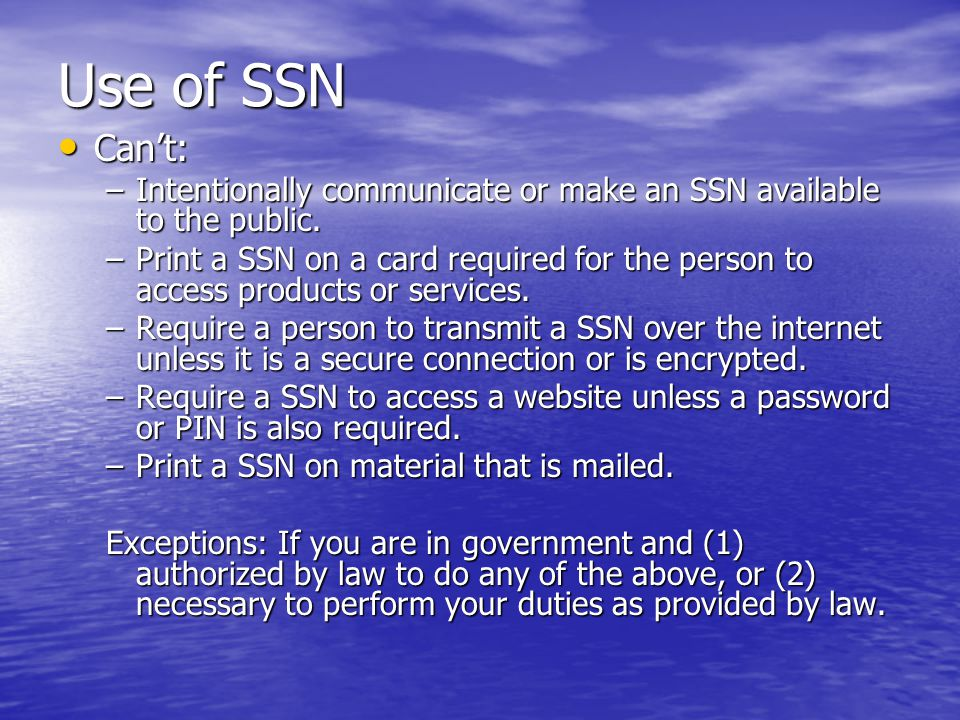 Use of SSN Can't: Can't: –Intentionally communicate or make an SSN available to the public.
