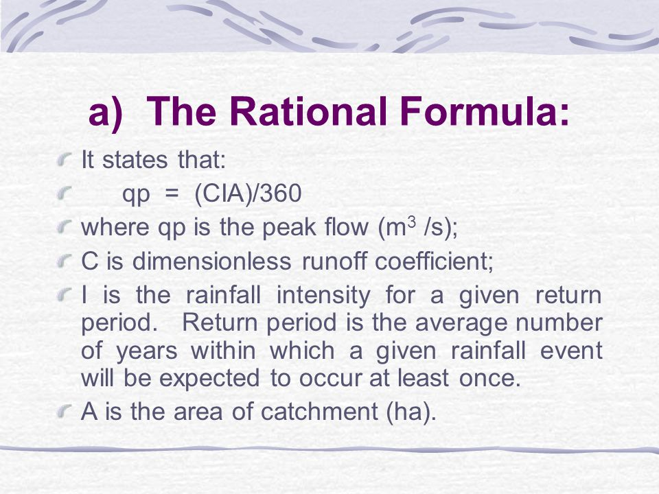 4.2.1 Design of Drainage Channels or Ditches 4.2.1.1 Estimation of Peak Flows: This can be done using the Rational formula, Cook s method, Curve Number method, Soil Conservation Service method etc.