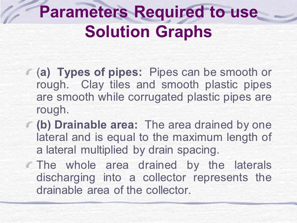 Drain Diameters and Gradients There are two approaches to design: (a) Transport approach: Assumes that pipes are flowing full from top to end of field.