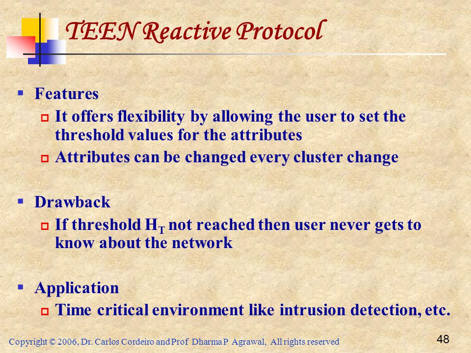 Copyright © 2006, Dr. Carlos Cordeiro and Prof Dharma P Agrawal, All rights reserved 48 TEEN Reactive Protocol  Features  It offers flexibility by a
