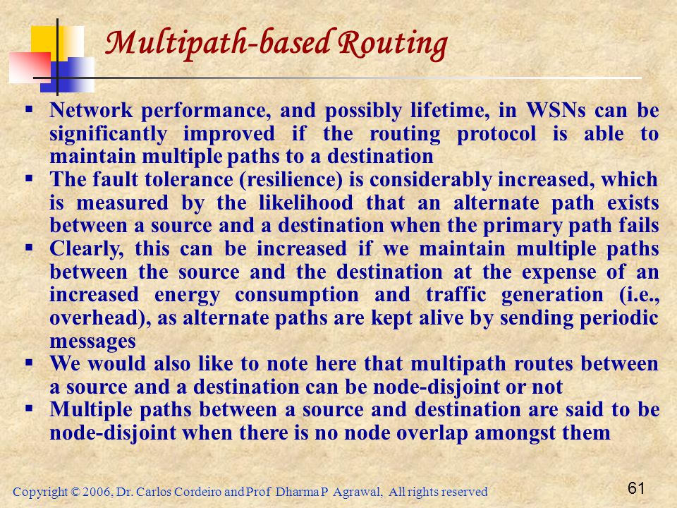 Copyright © 2006, Dr. Carlos Cordeiro and Prof Dharma P Agrawal, All rights reserved 61 Multipath-based Routing  Network performance, and possibly li