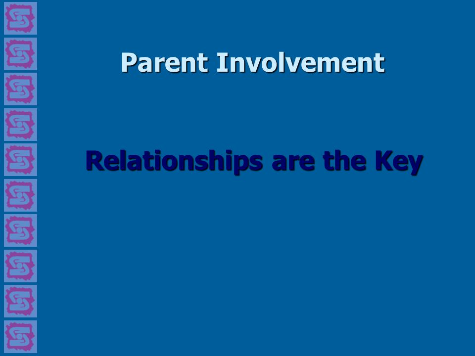 Parent Involvement Relationships are the Key