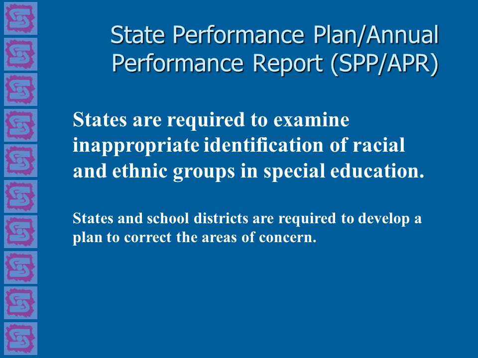 State Performance Plan/Annual Performance Report (SPP/APR) States are required to examine inappropriate identification of racial and ethnic groups in