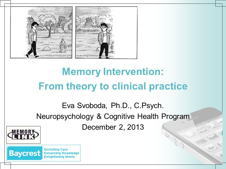 Memory Intervention: From theory to clinical practice Eva Svoboda, Ph.D., C.Psych.