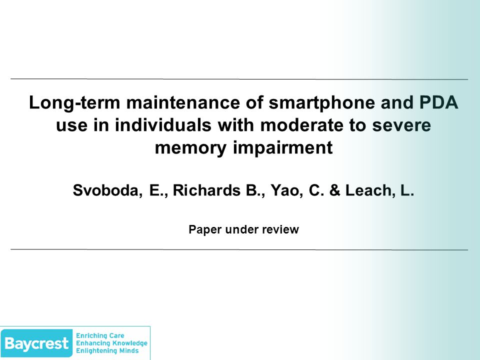 Long-term maintenance of smartphone and PDA use in individuals with moderate to severe memory impairment Svoboda, E., Richards B., Yao, C.