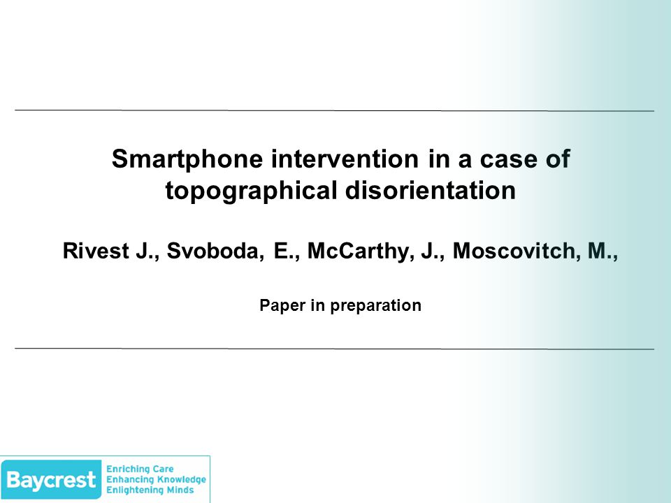 Smartphone intervention in a case of topographical disorientation Rivest J., Svoboda, E., McCarthy, J., Moscovitch, M., Paper in preparation