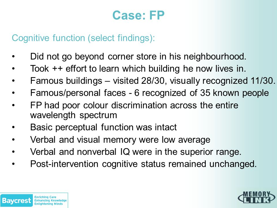 Case: FP Cognitive function (select findings): Did not go beyond corner store in his neighbourhood.