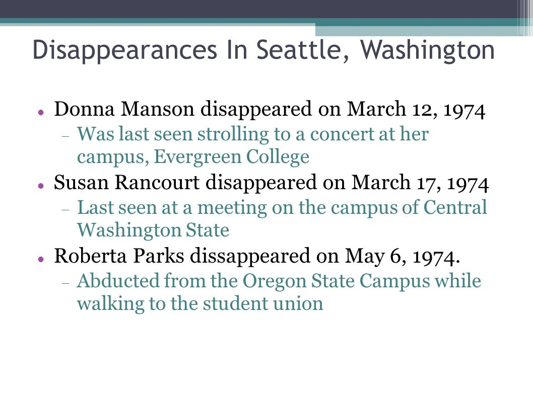 Disappearances In Seattle, Washington Donna Manson disappeared on March 12, 1974  Was last seen strolling to a concert at her campus, Evergreen Colle