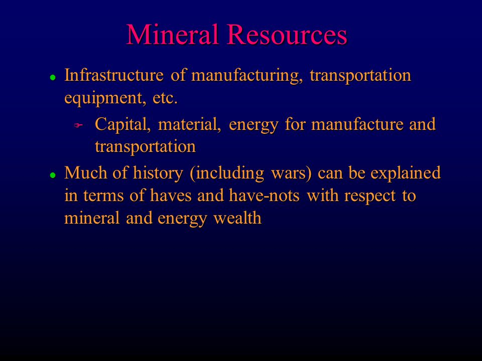 Mineral Resources l Infrastructure of manufacturing, transportation equipment, etc. F Capital, material, energy for manufacture and transportation l M