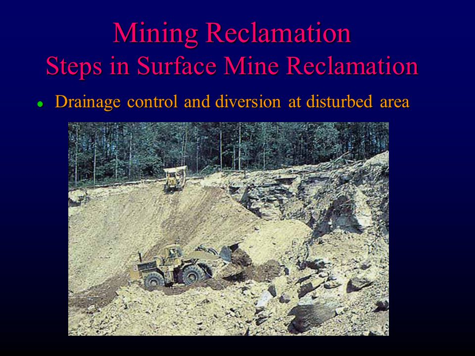 Mining Reclamation Steps in Surface Mine Reclamation l Drainage control and diversion at disturbed area
