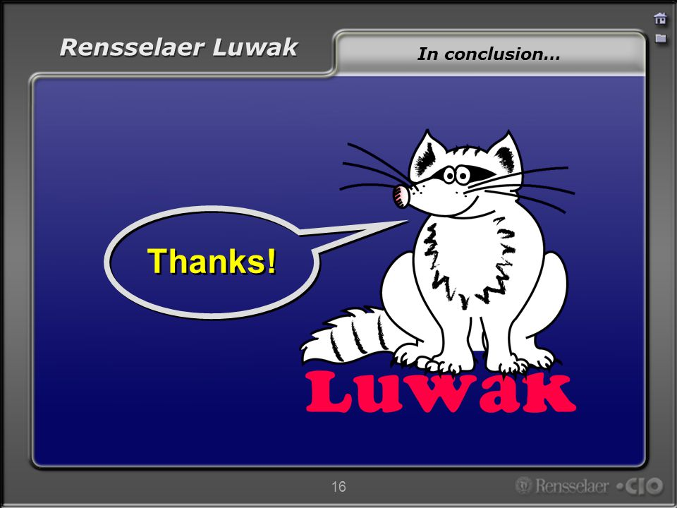 Rensselaer Luwak 16 Thanks! In conclusion…