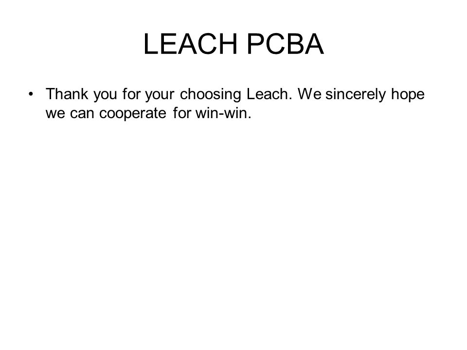 LEACH PCBA Thank you for your choosing Leach. We sincerely hope we can cooperate for win-win.