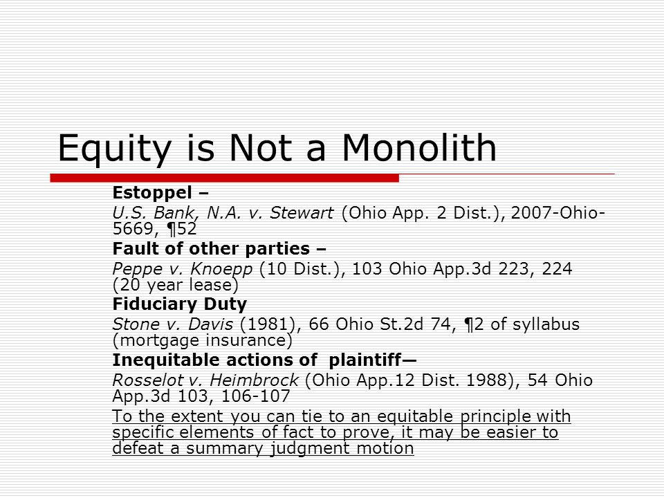 Equity is Not a Monolith Estoppel – U.S. Bank, N.A. v. Stewart (Ohio App. 2 Dist.), 2007-Ohio- 5669, ¶52 Fault of other parties – Peppe v. Knoepp (10