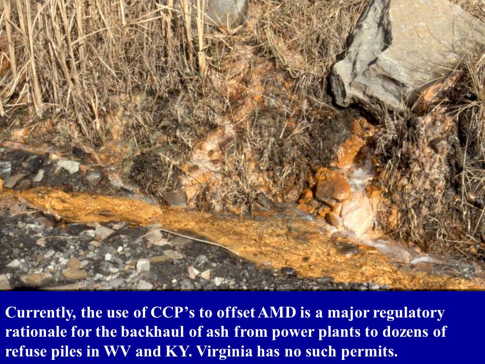 Currently, the use of CCP's to offset AMD is a major regulatory rationale for the backhaul of ash from power plants to dozens of refuse piles in WV an