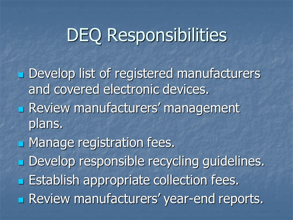 DEQ Responsibilities Develop list of registered manufacturers and covered electronic devices. Develop list of registered manufacturers and covered ele