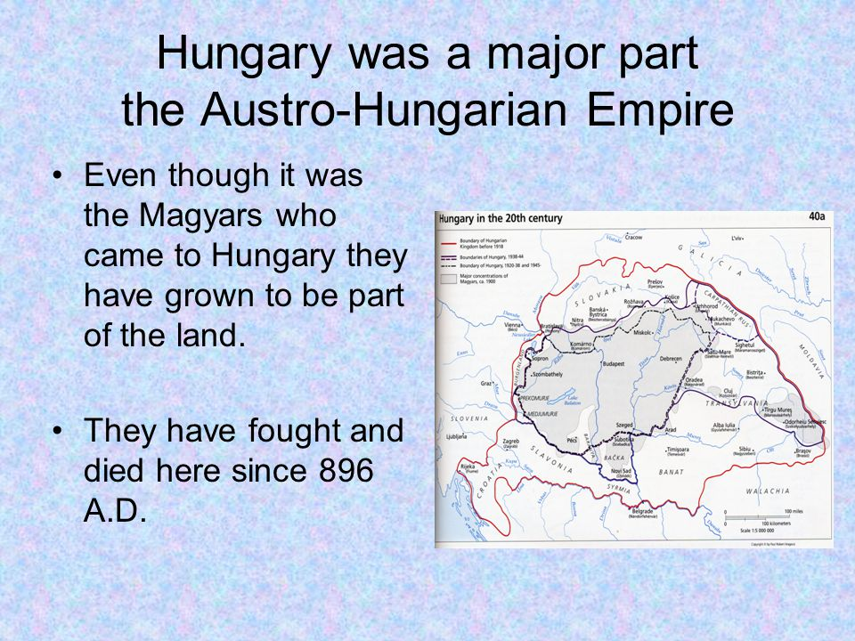 Hungary was a major part the Austro-Hungarian Empire Even though it was the Magyars who came to Hungary they have grown to be part of the land. They h