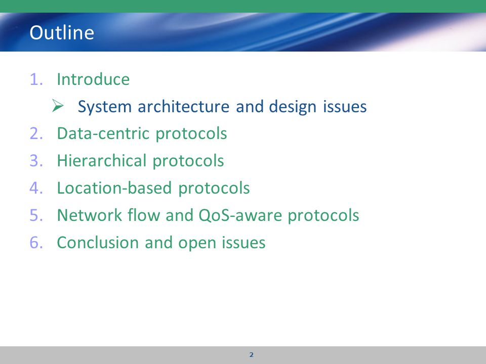 Outline 1.Introduce  System architecture and design issues 2.Data-centric protocols 3.Hierarchical protocols 4.Location-based protocols 5.Network flo
