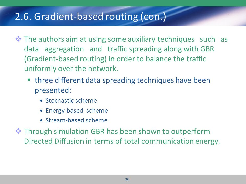 2.6. Gradient-based routing (con.)  The authors aim at using some auxiliary techniques such as data aggregation and traffic spreading along with GBR (G