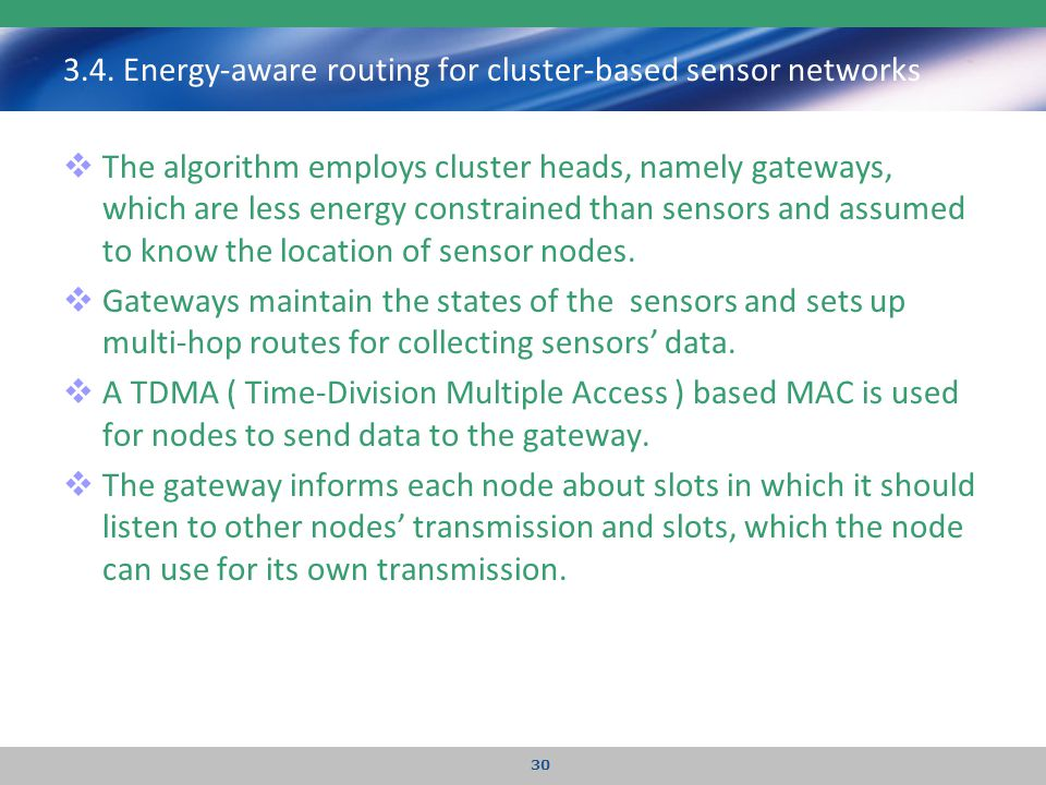 3.4. Energy-aware routing for cluster-based sensor networks  The algorithm employs cluster heads, namely gateways, which are less energy constrained
