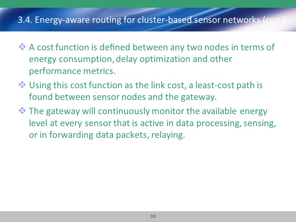 3.4. Energy-aware routing for cluster-based sensor networks (con.)  A cost function is defined between any two nodes in terms of energy consumption, d