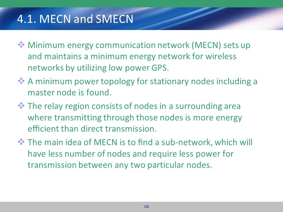 4.1. MECN and SMECN  Minimum energy communication network (MECN) sets up and maintains a minimum energy network for wireless networks by utilizing lo