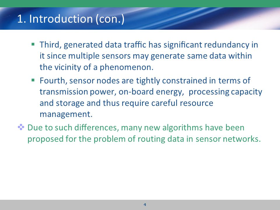 1. Introduction (con.)  Third, generated data traffic has significant redundancy in it since multiple sensors may generate same data within the vicinity