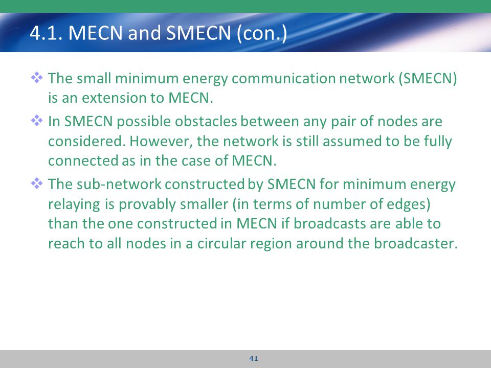 4.1. MECN and SMECN (con.)  The small minimum energy communication network (SMECN) is an extension to MECN.  In SMECN possible obstacles between any