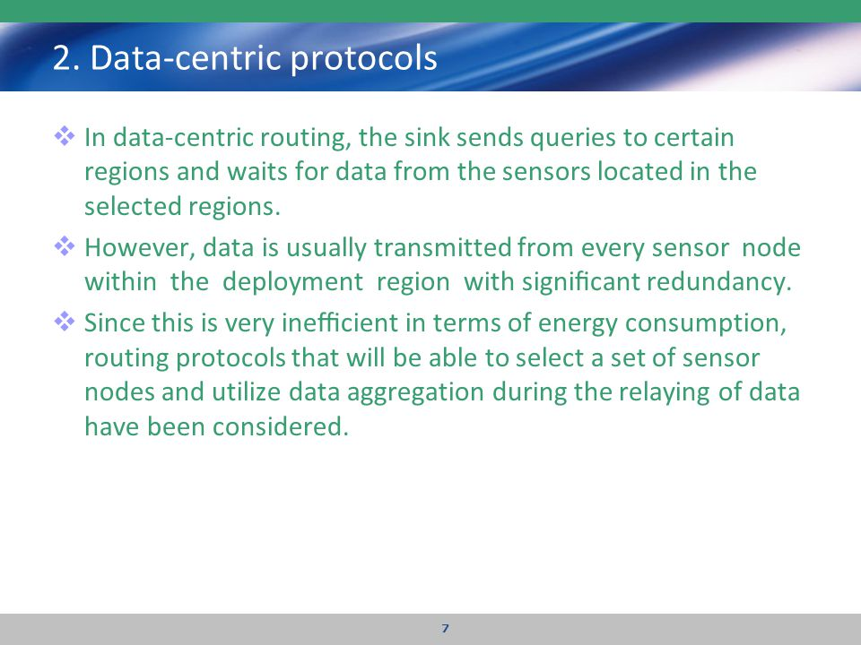 2. Data-centric protocols  In data-centric routing, the sink sends queries to certain regions and waits for data from the sensors located in the sele
