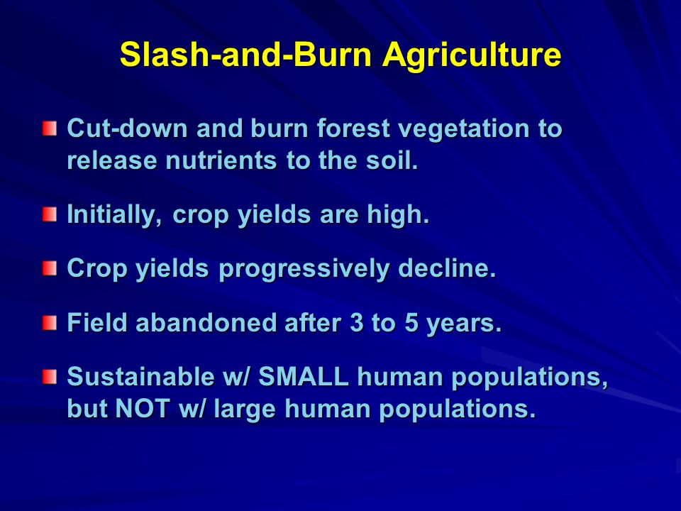 Slash-and-Burn Agriculture Cut-down and burn forest vegetation to release nutrients to the soil.