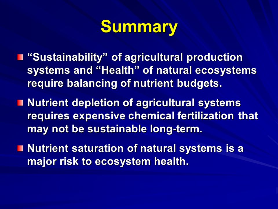 Summary Sustainability of agricultural production systems and Health of natural ecosystems require balancing of nutrient budgets.